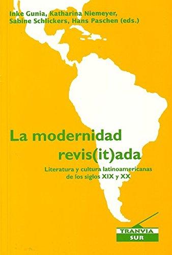 La modernidad revis(it)ada: Literatura y cultura latinoamericanas: Gunia, Inke, Katharina