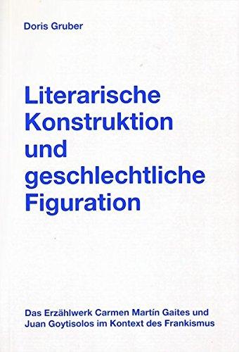 9783925867705: Literarische Konstruktion und geschlechtliche Figuration: das Erzählwerk Carmen Martín Gaites und Juan Goytisolos im Kontext des Frankismus (Reihe