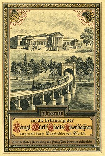 9783925887024: Rückschau auf die Erbauung der Königlich Württembergischen Staatseisenbahnen (Livre en allemand)