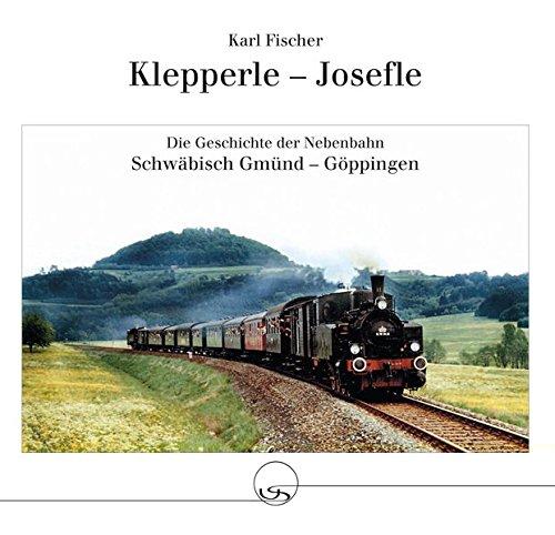 9783925887338: Klepperle - Josefle: Die Geschichte der Nebenbahn Schwäbisch Gmünd - Göppingen