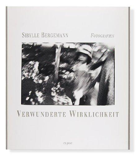 Verwunderte Wirklichkeit : Fotografien . Mit einem Nachw. von Jutta Voigt.: Bergemann, Sibylle: