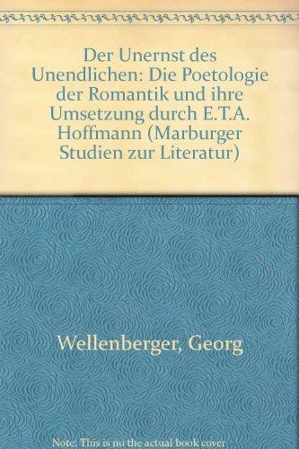 9783925944048: Der Unernst des Unendlichen: Die Poetologie der Romantik und ihre Umsetzung durch E.T.A. Hoffmann (Marburger Studien zur Literatur)