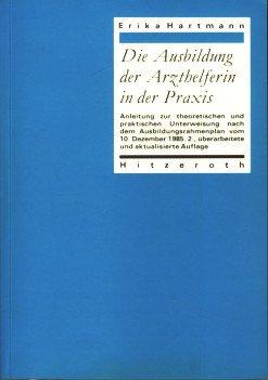 9783925944581: Die Ausbildung der Arzthelferin in der Praxis. Anleitung zur theoretischen und praktischen Unterweisung nach dem Ausbildungsrahmenplan vom 10. Dezember 1985
