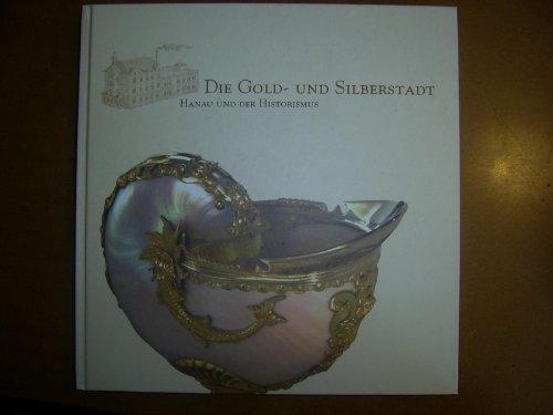 9783926011435: Die Gold- und Silberstadt Hanau und der Historismus