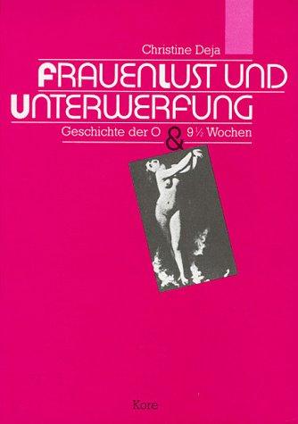 9783926023315: Frauenlust und Unterwerfung: Geschichte der O und Neun Wochen und drei Tage