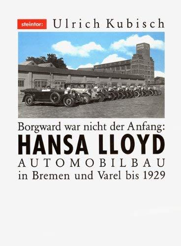 9783926028006: Borgward war nicht der Anfang: Hansa Lloyd, Automobilbau in Bremen und Varel bis 1929 (German Edition)