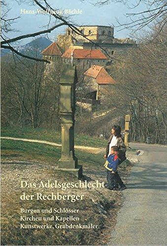 Das Adelsgeschlecht der Rechberger. Burgen und Schlösser, Kirchen und Kapellen, Kunstwerke, ...