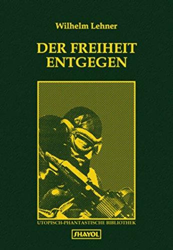 9783926126405: Der Freiheit entgegen: Ein Roman von Deutschlands Zukunft (Livre en allemand)