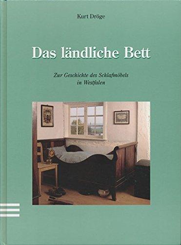 Das ländliche Bett: Zur Geschichte des Schlafmöbels in Westfalen: Dröge, Kurt: