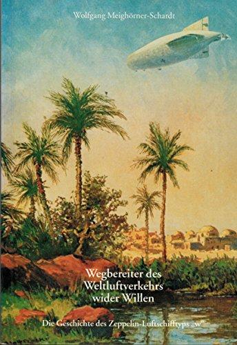 9783926162588: Wegbereiter des Weltluftverkehrs wider Willen: Die Geschichte des Zeppelin-Luftschifftyps,,w
