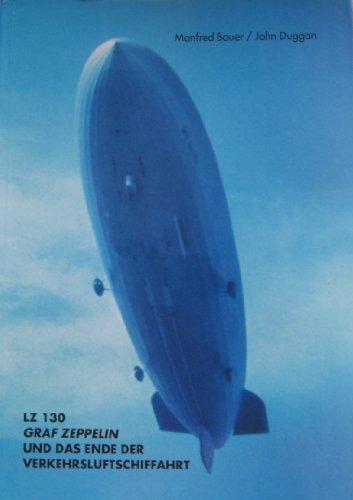 9783926162793: LZ 130 Graf Zeppelin und das Ende der Verkehrsluftschiffahrt (Schriften zur Geschichte der Zeppelin-Luftschiffahrt) (German Edition)