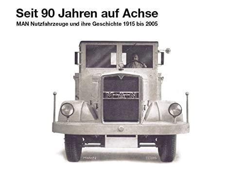 9783926163363: Seit 90 Jahren auf Achse: MAN Nutzfahrzeuge und ihre Geschichte 1915 bis 2005