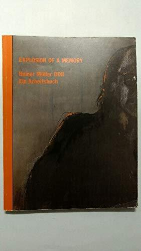 EXPLOSION OF A MEMORY Heiner Müller DDR. Ein Arbeitsbuch