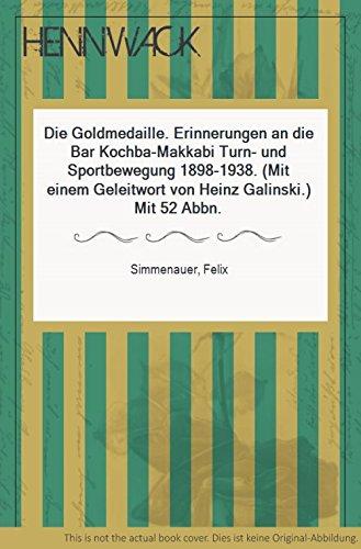 Die Goldmedaille. Erinnerungen an die Bar Kochba-Makkabi-Turn-: Felix Simmenauer