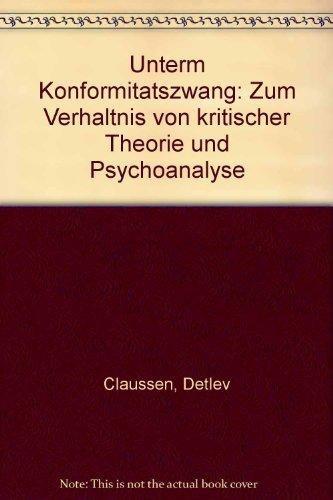 9783926182067: Unterm Konformit�tszwang. Zum Verh�ltnis von Kritischer Theorie und Psychoanalyse