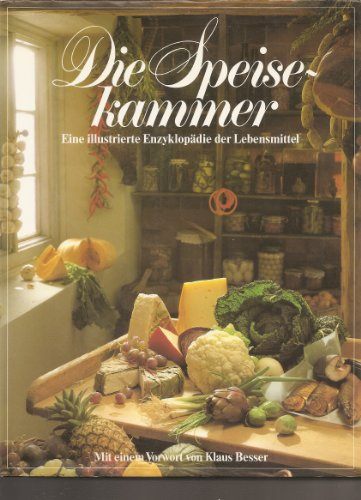 9783926187710: Die Speisekammer. Eine illustrierte Enzyklopädie der Lebensmittel