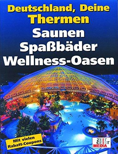 9783926224484: Deutschland, Deine Thermen: Saunen, Spaßbäder, Wellnessoasen