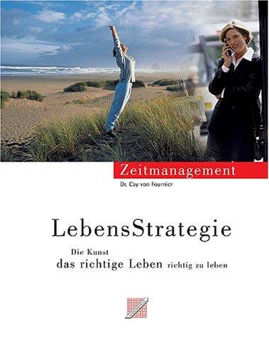 9783926258267: LebensStrategie: Vom Zeitmanagement zur Strategie, das richtige Leben richtig zu leben