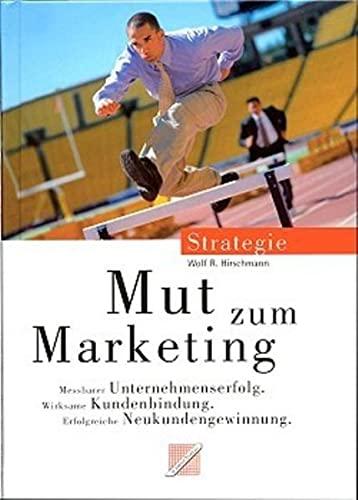 9783926258298: Mut zum Marketing. Messbarer Unternehmenserfolg. Wirksame Kundenbindung. Erfolgreiche Neukundengewinnung (Livre en allemand)