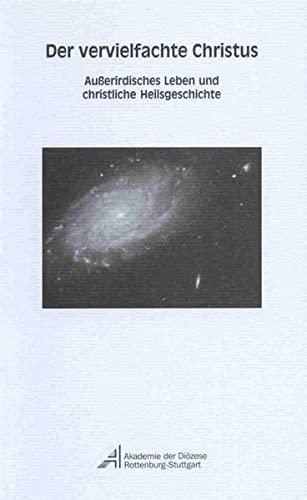9783926297921: Der vervielfachte Christus: Ausserirdisches Leben und christliche Heilsgeschichte