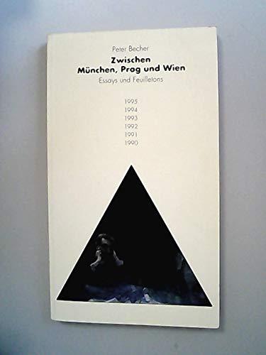 Zwischen Mu?nchen, Prag und Wien: Essays und: Becher, Peter