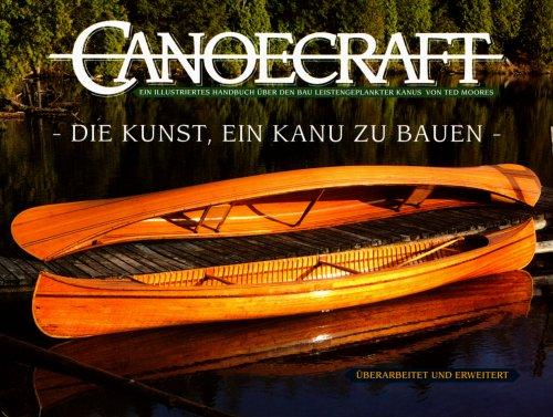 Canoecraft. Die Kunst , ein Kanu zu bauen: Ted Moores