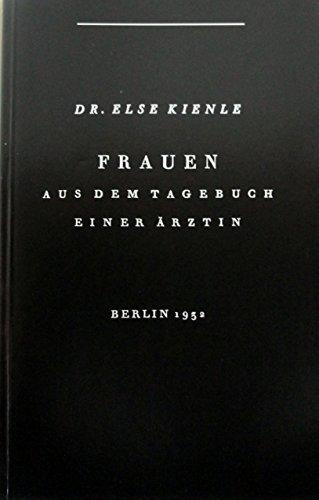 Frauen : Aus dem Tagebuch einer Ärztin, Berlin 1932 - Else (Dr.) Kienle