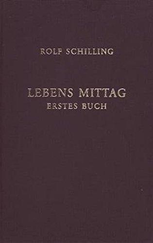 Lebens Mittag. Erstes Buch: Rolf Schilling