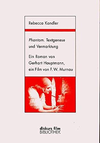 9783926372598: Phantom, Textgenese und Vermarktung: Ein Roman von Gerhart Hauptmann, eine Film von F. W. Murnau : mit der vollstandigen Titelliste im Anhang (Diskurs Film)