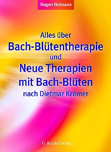 9783926388773: Alles �ber Bach-Bl�tentherapie und Neue Therapien mit Bach-Bl�ten nach Dietmar Kr�mer