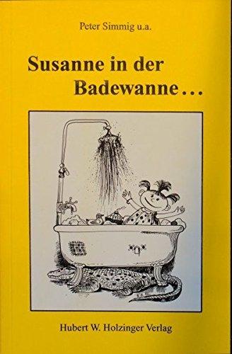 Susanne in der Badewanne...: Geschichten für unsere Kinder - zum Vorlesen und Weitererzä...