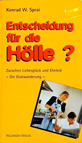 9783926396488: Entscheidung f�r die H�lle? Zwischen Liebesgl�ck und Eheleid: Die Gratwanderung (Livre en allemand)