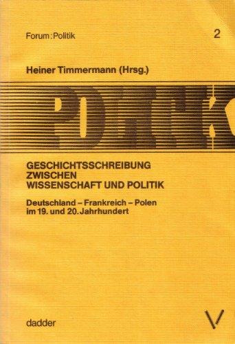 9783926406071: Geschichtsschreibung zwischen Wissenschaft und Politik: Deutschland, Frankreich, Polen im 19. und 20. Jahrhundert (Forum Politik) (German Edition)