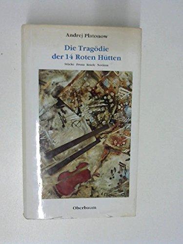 Die Tragödie der 14 Hütten: Stücke, Prosa,: Platonow, Andrej: