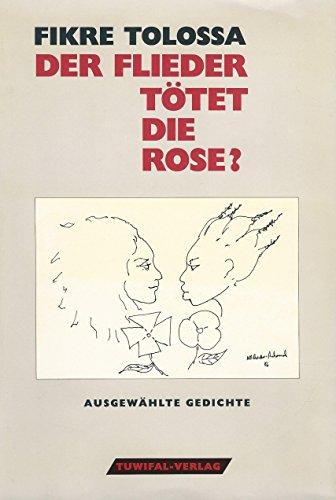 Der Flieder tötet die Rose? Ausgewählte Gedichte.: TOLOSSA, FIKRE.