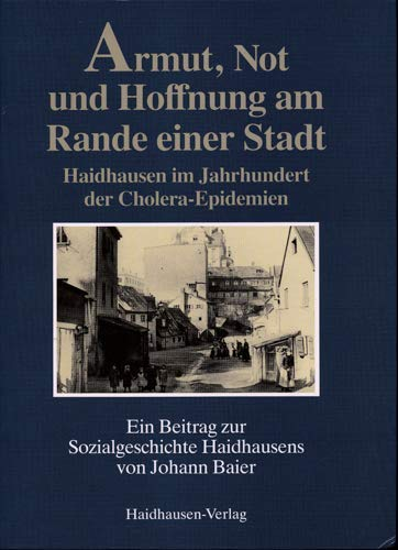 Armut, Not Und Hoffnung Am Rande Einer Stadt: Haidhausen Im Jahrhundert Der Cholera-Epidemien Ein ...