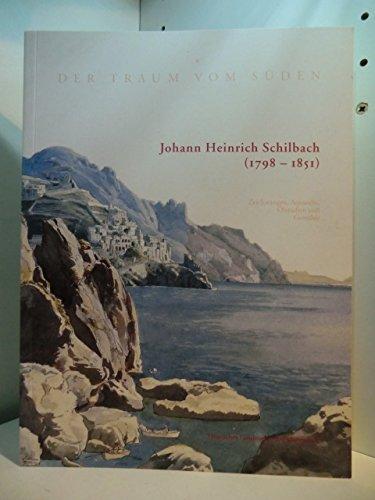 9783926527554: Der Traum vom Sueden - Johann Heinrich Schilbach (1798 - 1851) Zeichnungen, Aquarelle, Ã?lstudien und Gemaelde; [anlaesslich der gleichnamigen Ausstellung vom 24. Februar bis zum 30. April 2000