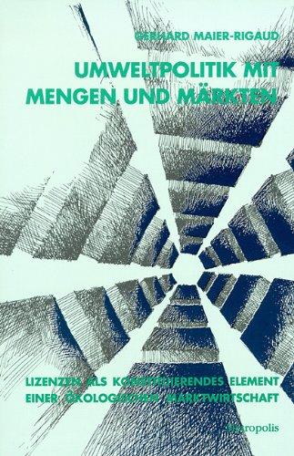Umweltpolitik mit Mengen und Märkten : Lizenzen: Maier-Rigaud, Gerhard: