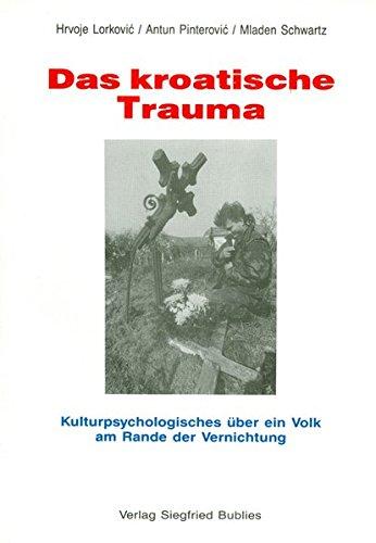 9783926584151: Das kroatische Trauma: Kulturpsychologisches über ein Volk am Rande der Vernichtung
