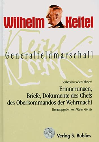 9783926584472: Generalfeldmarschall Keitel - Verbrecher oder Offizier?: Erinnerungen, Briefe, Dokumente des Chefs OKW
