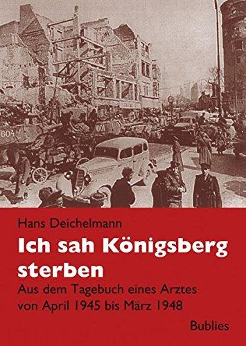 9783926584731: Ich sah Königsberg sterben: Tagebuch eines Arztes in Königsberg 1945 bis 1948