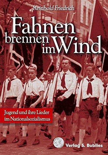 9783926584816: Fahnen brennen im Wind: Jugend und ihre Lieder im Nationalsozialismus