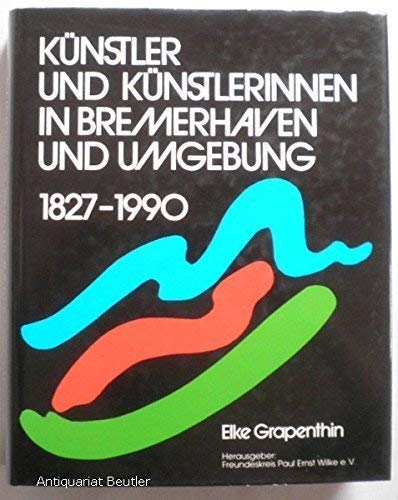 Künstler und Künstlerinnen in Bremerhaven und Umgebung 1827 - 1990.: Grapenthin, Elke: