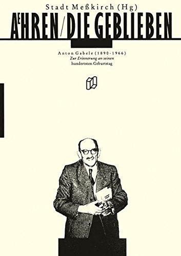 Ähren, die geblieben : Anton Gabele [1890 - 1966]. Zur Erinnerung an seinen hundersten ...