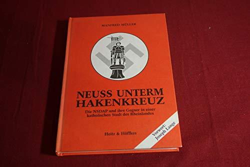 9783926650177: Neuss unterm Hakenkreuz. Die NSDAP und ihre Gegner in einer katholischen Stadt des Rheinlandes.