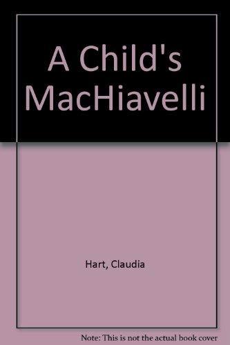CHILD'S (A) MACHIAVELLI: Hart, Claudia