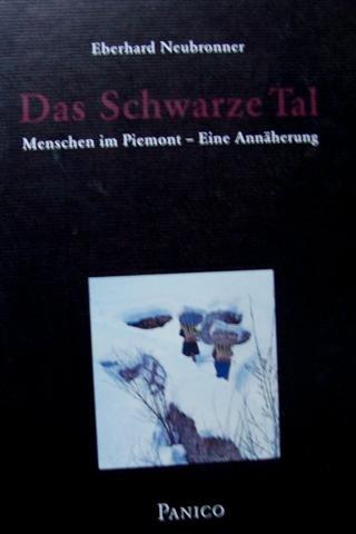 Das Schwarze Tal. Menschen im Piemont -: Eberhard Neubronner