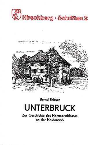 9783926817075: Unterbruck: Zur Geschichte eines Hammerschlosses an der Haidenaab