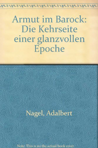 Armut im Barock : Die Kehrseite einer glanzvollen Epoche. - Nagel, Adalbert