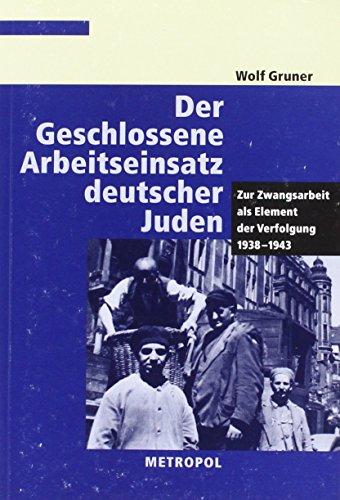 9783926893321: Der Geschlossene Arbeitseinsatz deutscher Juden: Zur Zwangsarbeit als Element der Verfolgung 1938-1943 (Reihe Dokumente, Texte, Materialien)